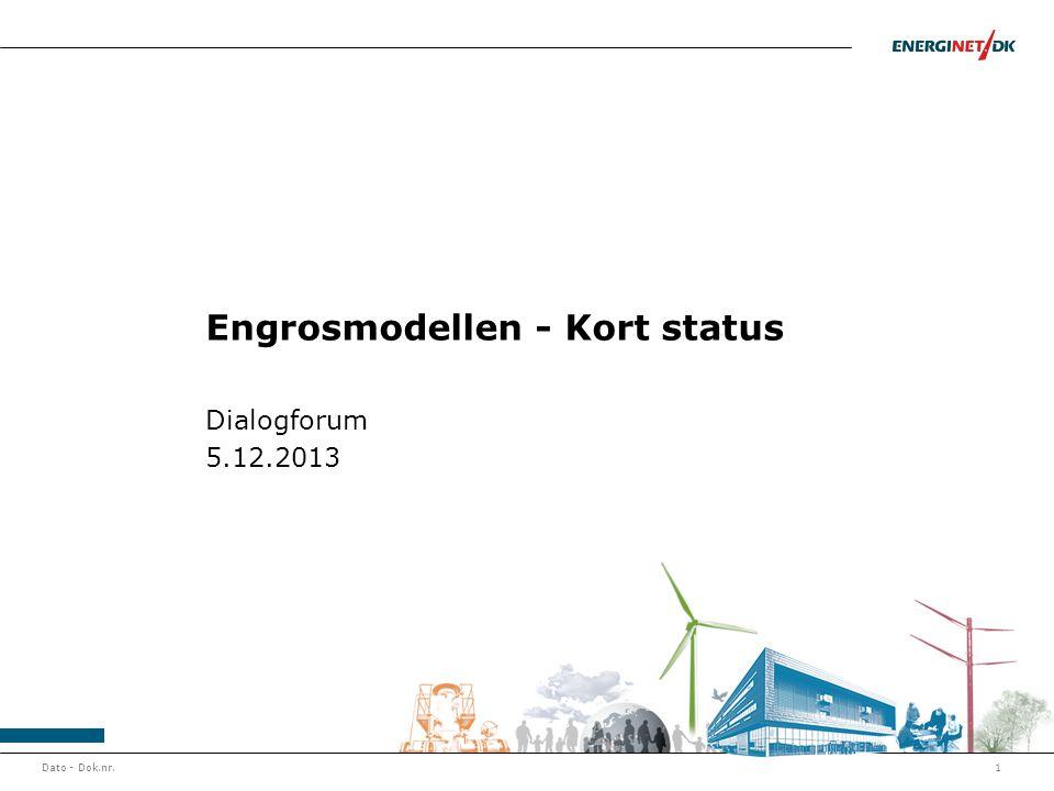Dato - Dok.nr.1 Engrosmodellen - Kort status Dialogforum 5.12.2013
