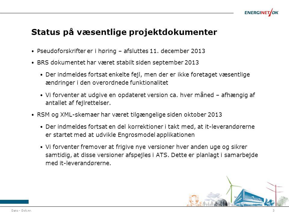 Status på væsentlige projektdokumenter • Pseudoforskrifter er i høring – afsluttes 11.
