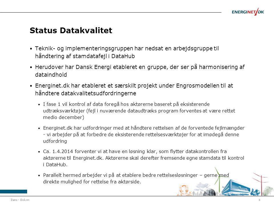 Status Datakvalitet • Teknik- og implementeringsgruppen har nedsat en arbejdsgruppe til håndtering af stamdatafejl i DataHub • Herudover har Dansk Energi etableret en gruppe, der ser på harmonisering af dataindhold • Energinet.dk har etableret et særskilt projekt under Engrosmodellen til at håndtere datakvalitetsudfordringerne • I fase 1 vil kontrol af data foregå hos aktørerne baseret på eksisterende udtræksværktøjer (fejl i nuværende dataudtræks program forventes at være rettet medio december) • Energinet.dk har udfordringer med at håndtere rettelsen af de forventede fejlmængder - vi arbejder på at forbedre de eksisterende rettelsesværktøjer for at imødegå denne udfordring • Ca.
