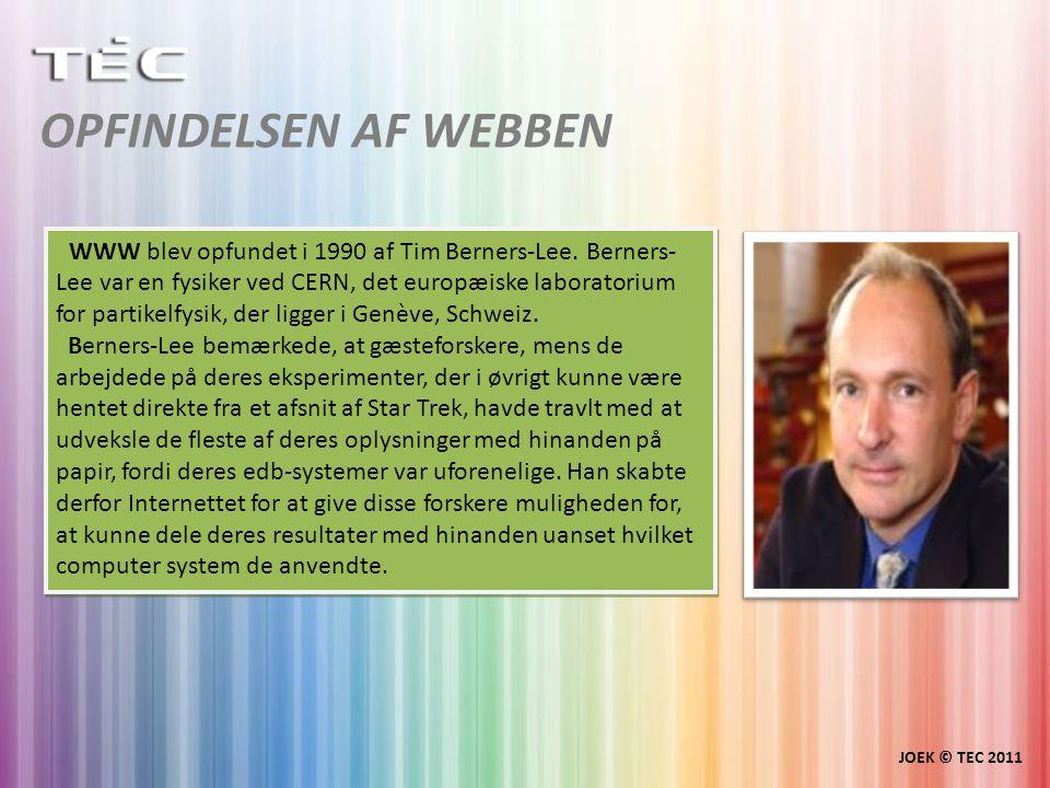 OPFINDELSEN AF WEBBEN JOEK © TEC 2011 WWW blev opfundet i 1990 af Tim Berners-Lee.