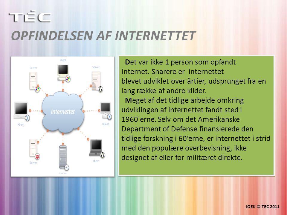 OPFINDELSEN AF INTERNETTET JOEK © TEC 2011 Det var ikke 1 person som opfandt Internet.