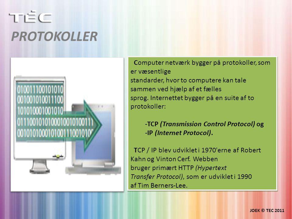 PROTOKOLLER JOEK © TEC 2011 Computer netværk bygger på protokoller, som er væsentlige standarder, hvor to computere kan tale sammen ved hjælp af et fælles sprog.