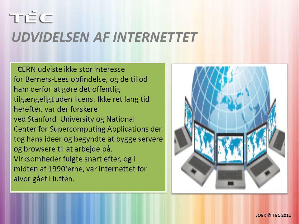 UDVIDELSEN AF INTERNETTET JOEK © TEC 2011 CERN udviste ikke stor interesse for Berners-Lees opfindelse, og de tillod ham derfor at gøre det offentlig tilgængeligt uden licens.