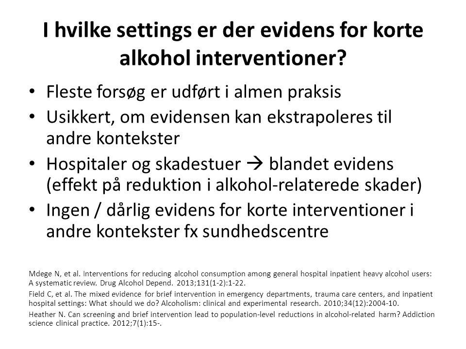 I hvilke settings er der evidens for korte alkohol interventioner.