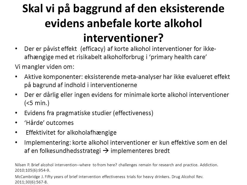 Skal vi på baggrund af den eksisterende evidens anbefale korte alkohol interventioner.