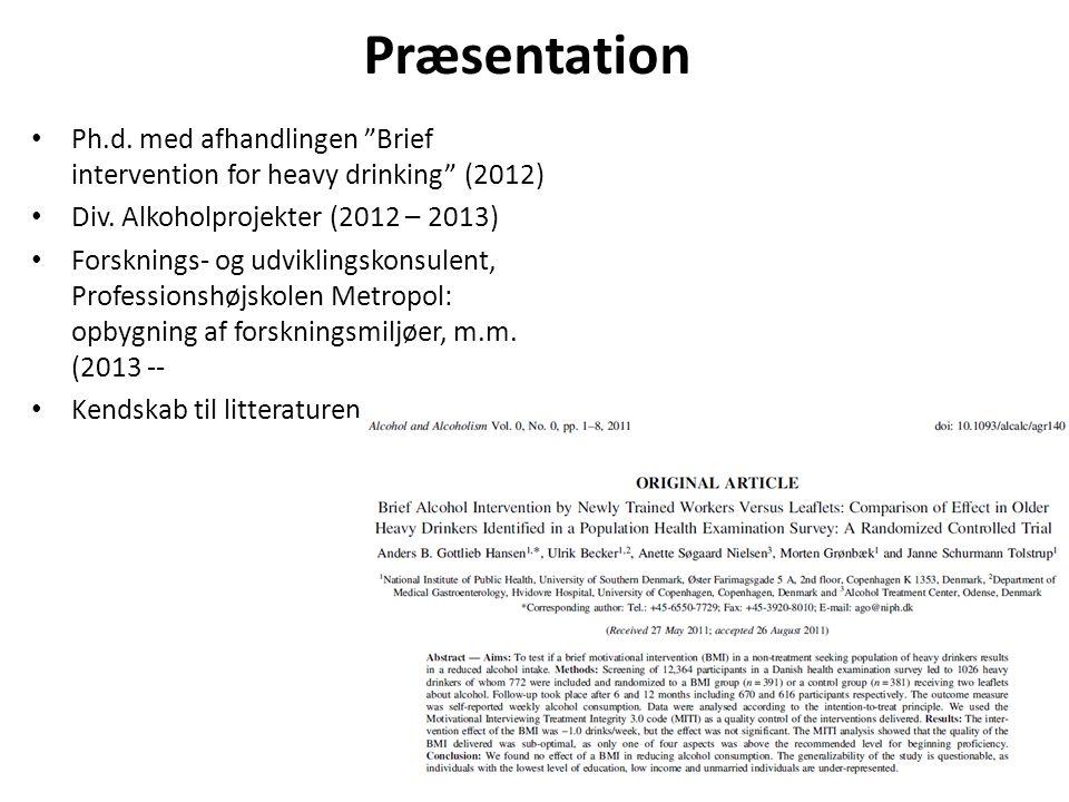 Præsentation • Ph.d. med afhandlingen Brief intervention for heavy drinking (2012) • Div.
