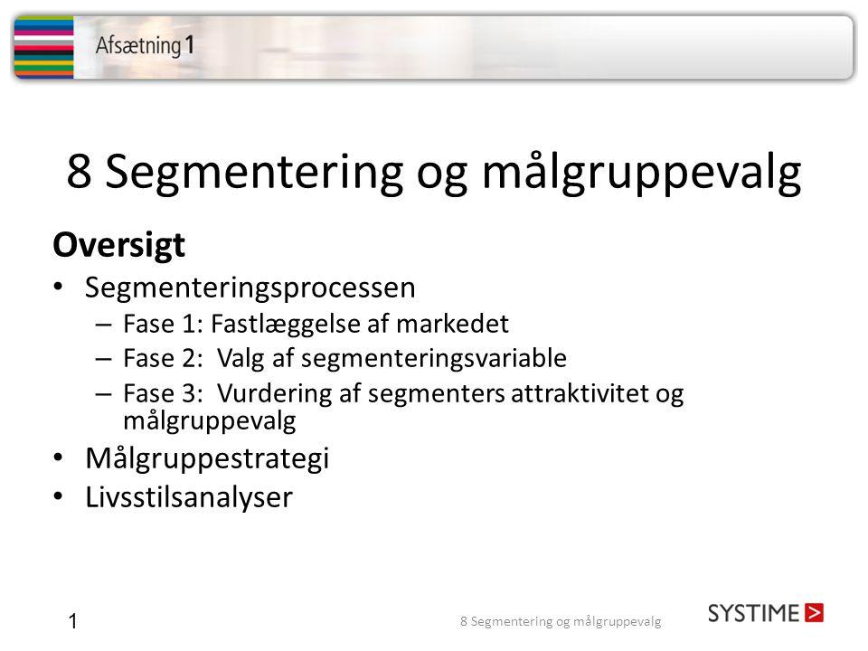 8 Segmentering og målgruppevalg 1 Oversigt • Segmenteringsprocessen – Fase 1: Fastlæggelse af markedet – Fase 2: Valg af segmenteringsvariable – Fase