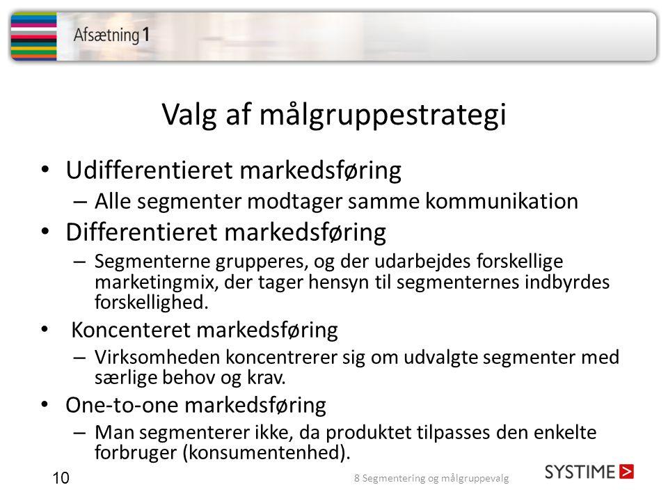 Valg af målgruppestrategi 10 • Udifferentieret markedsføring – Alle segmenter modtager samme kommunikation • Differentieret markedsføring – Segmentern