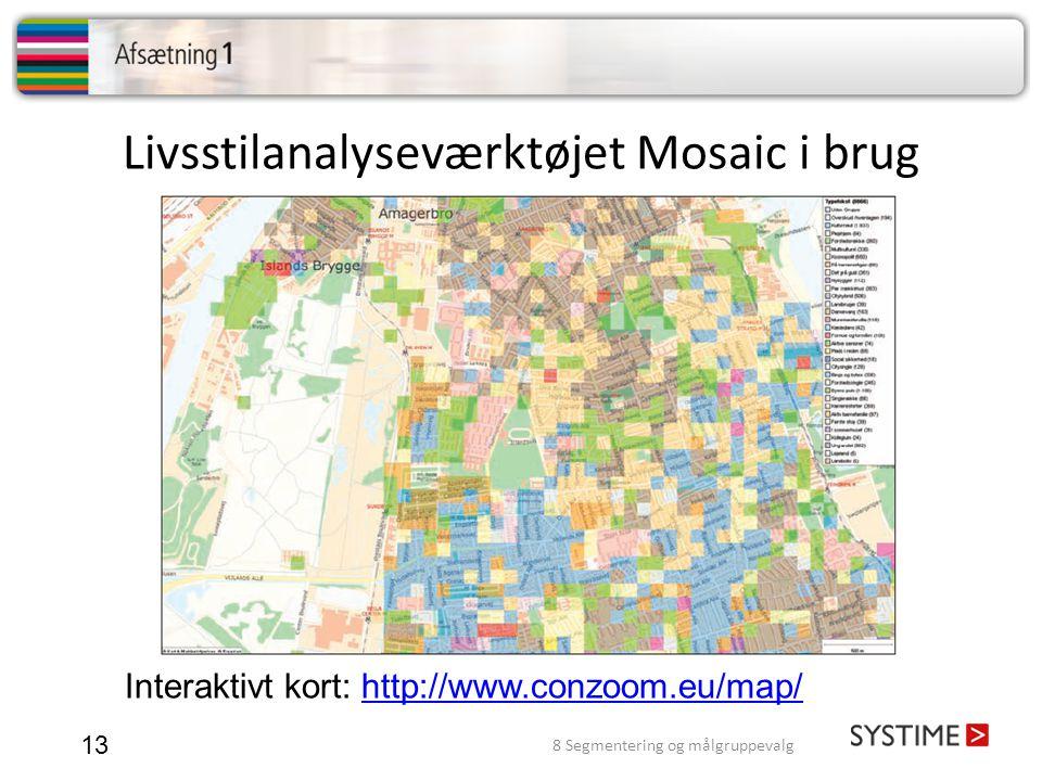 Livsstilanalyseværktøjet Mosaic i brug 13 Interaktivt kort: http://www.conzoom.eu/map/http://www.conzoom.eu/map/ 8 Segmentering og målgruppevalg