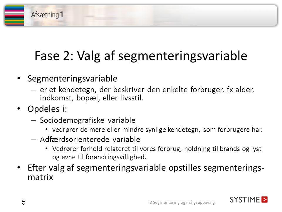 Fase 2: Valg af segmenteringsvariable 5 • Segmenteringsvariable – er et kendetegn, der beskriver den enkelte forbruger, fx alder, indkomst, bopæl, ell