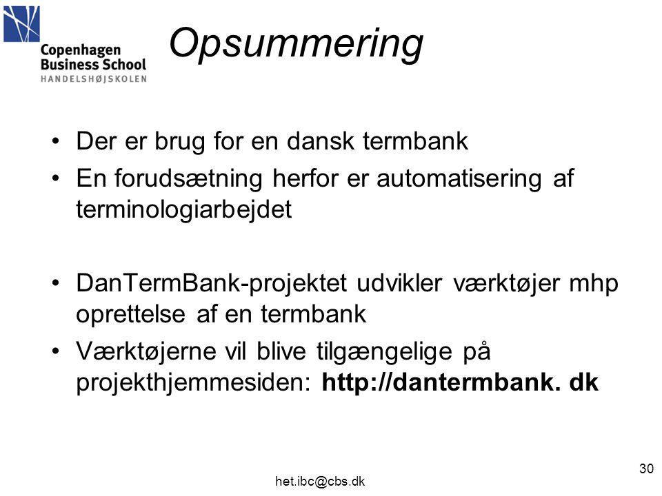 Opsummering •Der er brug for en dansk termbank •En forudsætning herfor er automatisering af terminologiarbejdet •DanTermBank-projektet udvikler værktøjer mhp oprettelse af en termbank •Værktøjerne vil blive tilgængelige på projekthjemmesiden: http://dantermbank.