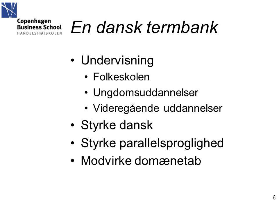 En dansk termbank 6 •Undervisning •Folkeskolen •Ungdomsuddannelser •Videregående uddannelser •Styrke dansk •Styrke parallelsproglighed •Modvirke domænetab