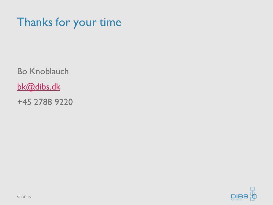 Thanks for your time Bo Knoblauch bk@dibs.dk +45 2788 9220 SLIDE 19