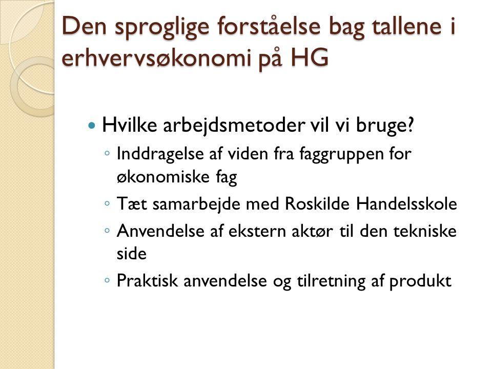 Den sproglige forståelse bag tallene i erhvervsøkonomi på HG  Hvilke arbejdsmetoder vil vi bruge.