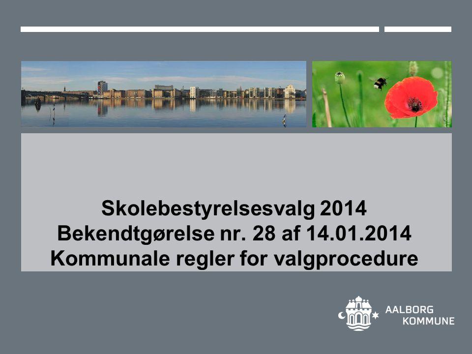Skolebestyrelsesvalg 2014 Bekendtgørelse nr. 28 af 14.01.2014 Kommunale regler for valgprocedure