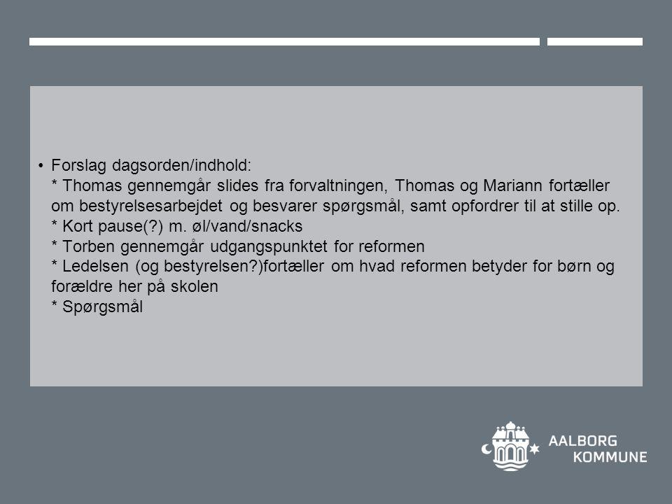 •Forslag dagsorden/indhold: * Thomas gennemgår slides fra forvaltningen, Thomas og Mariann fortæller om bestyrelsesarbejdet og besvarer spørgsmål, samt opfordrer til at stille op.