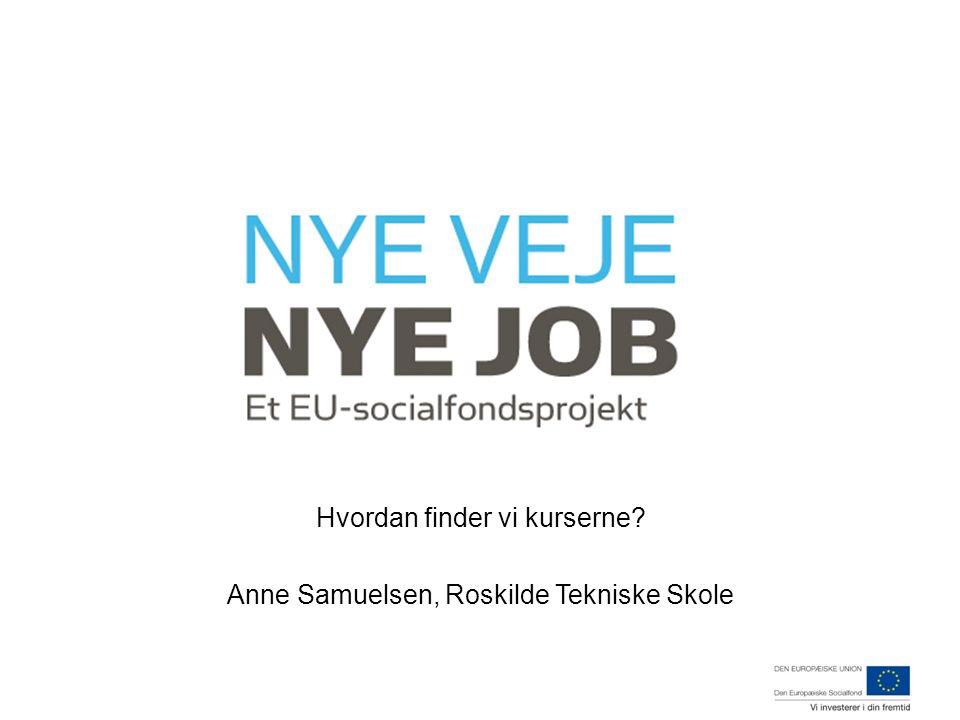 Hvordan finder vi kurserne Anne Samuelsen, Roskilde Tekniske Skole