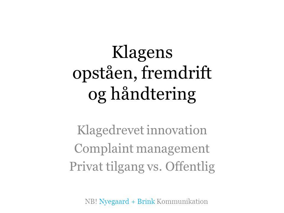 Klagens opståen, fremdrift og håndtering Klagedrevet innovation Complaint management Privat tilgang vs.