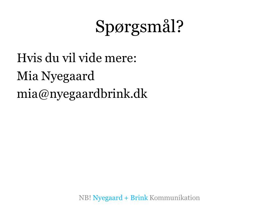 Spørgsmål Hvis du vil vide mere: Mia Nyegaard mia@nyegaardbrink.dk