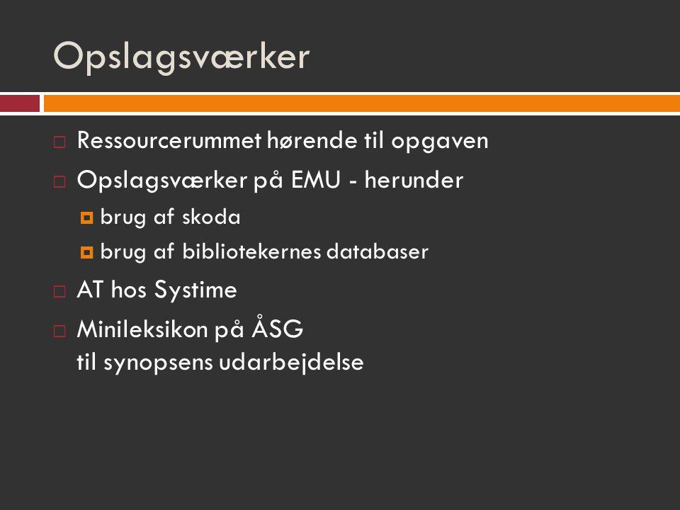 Opslagsværker  Ressourcerummet hørende til opgaven  Opslagsværker på EMU - herunder  brug af skoda  brug af bibliotekernes databaser  AT hos Systime  Minileksikon på ÅSG til synopsens udarbejdelse