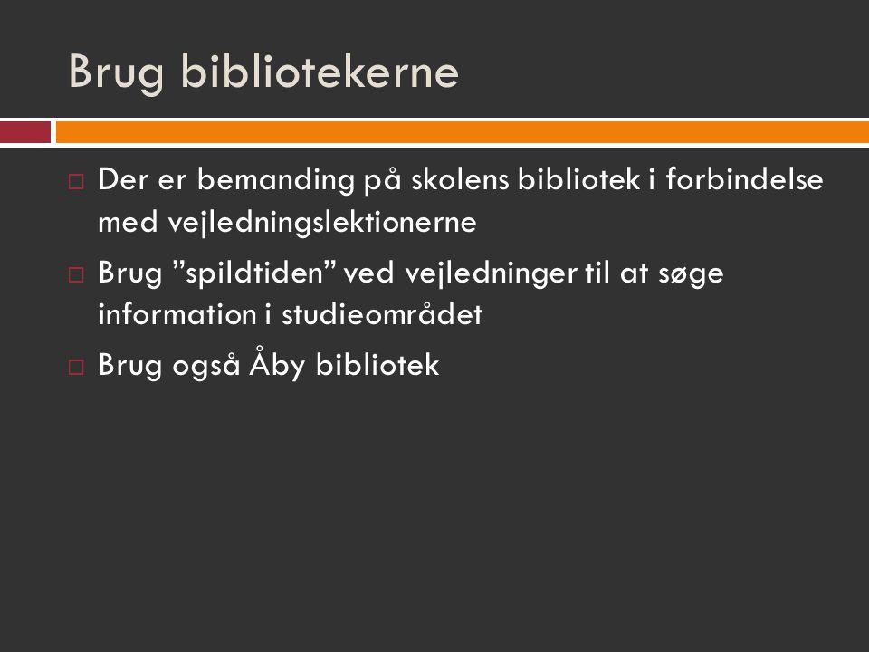 Brug bibliotekerne  Der er bemanding på skolens bibliotek i forbindelse med vejledningslektionerne  Brug spildtiden ved vejledninger til at søge information i studieområdet  Brug også Åby bibliotek