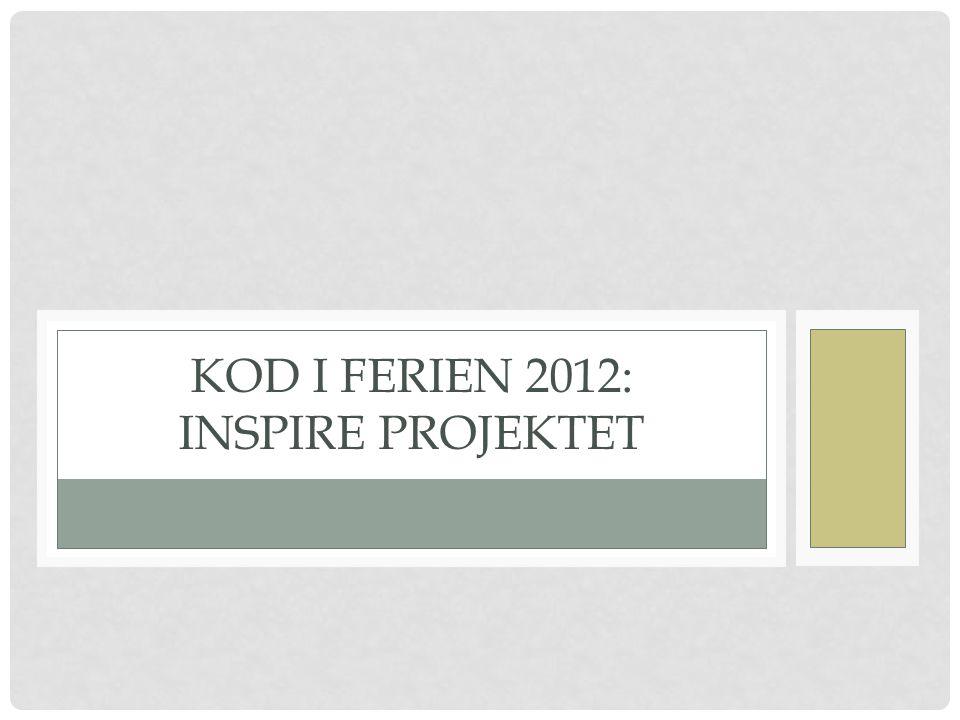 KOD I FERIEN 2012: INSPIRE PROJEKTET