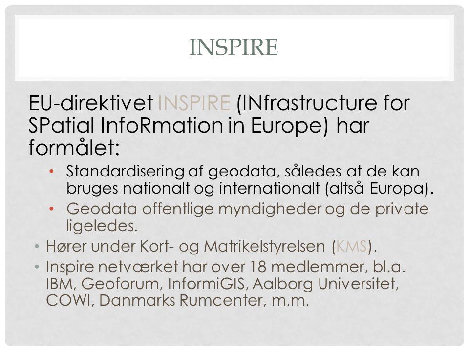 INSPIRE EU-direktivet INSPIRE (INfrastructure for SPatial InfoRmation in Europe) har formålet: • Standardisering af geodata, således at de kan bruges nationalt og internationalt (altså Europa).