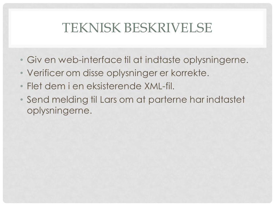 TEKNISK BESKRIVELSE • Giv en web-interface til at indtaste oplysningerne.