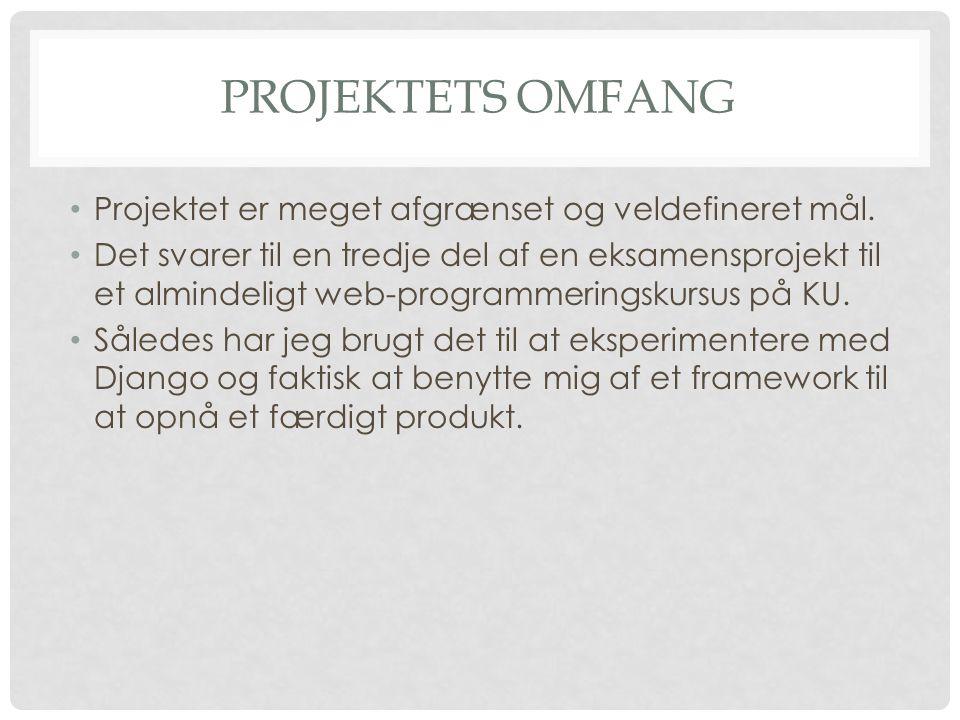 PROJEKTETS OMFANG • Projektet er meget afgrænset og veldefineret mål.
