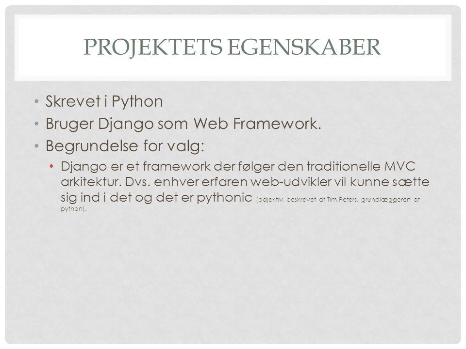 PROJEKTETS EGENSKABER • Skrevet i Python • Bruger Django som Web Framework.