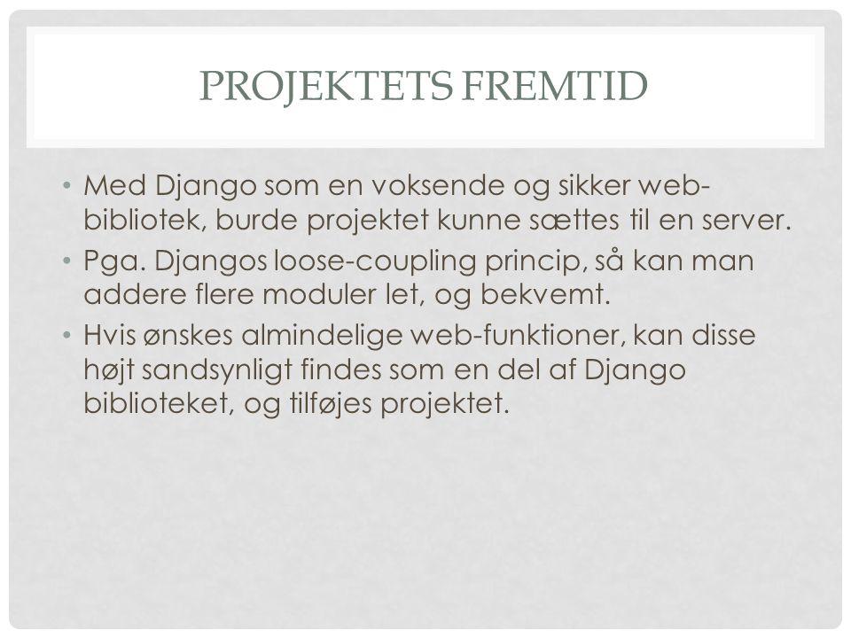 PROJEKTETS FREMTID • Med Django som en voksende og sikker web- bibliotek, burde projektet kunne sættes til en server.