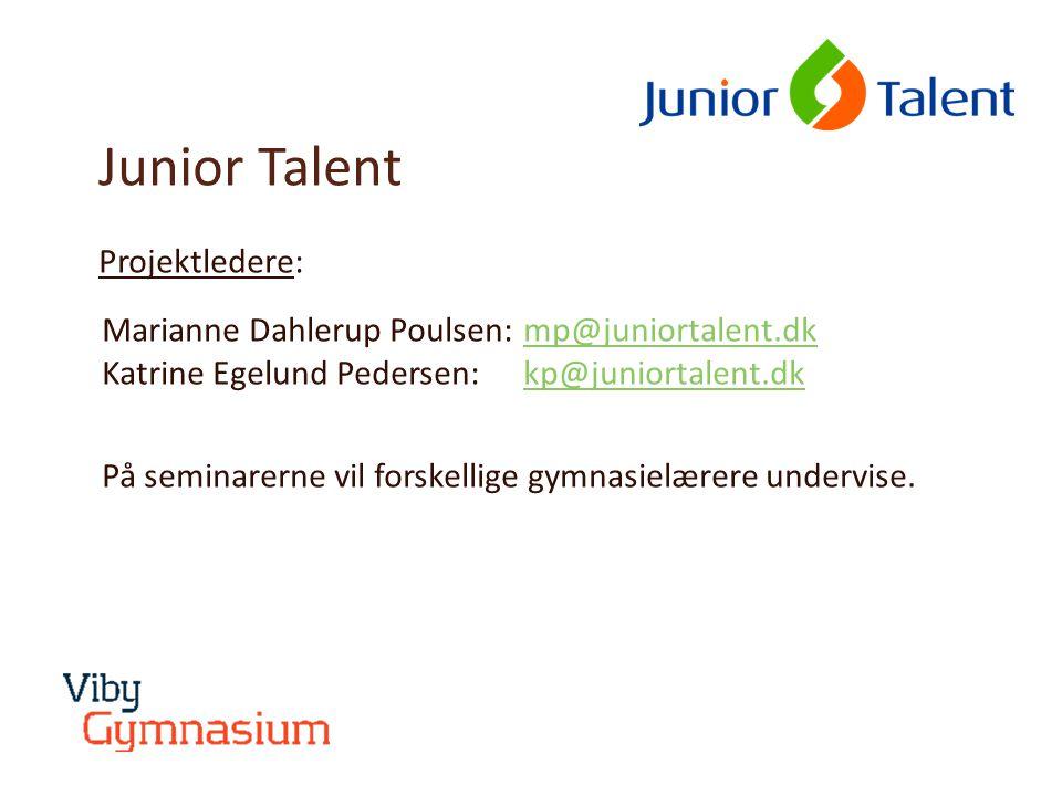Junior Talent Projektledere: Marianne Dahlerup Poulsen:mp@juniortalent.dk Katrine Egelund Pedersen:kp@juniortalent.dkmp@juniortalent.dkkp@juniortalent.dk På seminarerne vil forskellige gymnasielærere undervise.