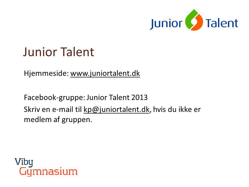 Junior Talent Hjemmeside: www.juniortalent.dk Facebook-gruppe: Junior Talent 2013 Skriv en e-mail til kp@juniortalent.dk, hvis du ikke er medlem af gruppen.