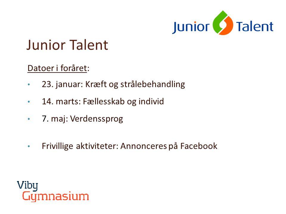 Junior Talent Datoer i foråret: • 23. januar: Kræft og strålebehandling • 14.