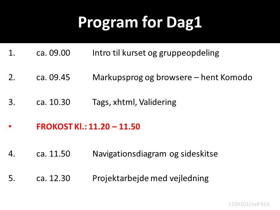 Program for Dag1 1. ca. 09.00 Intro til kurset og gruppeopdeling 2.