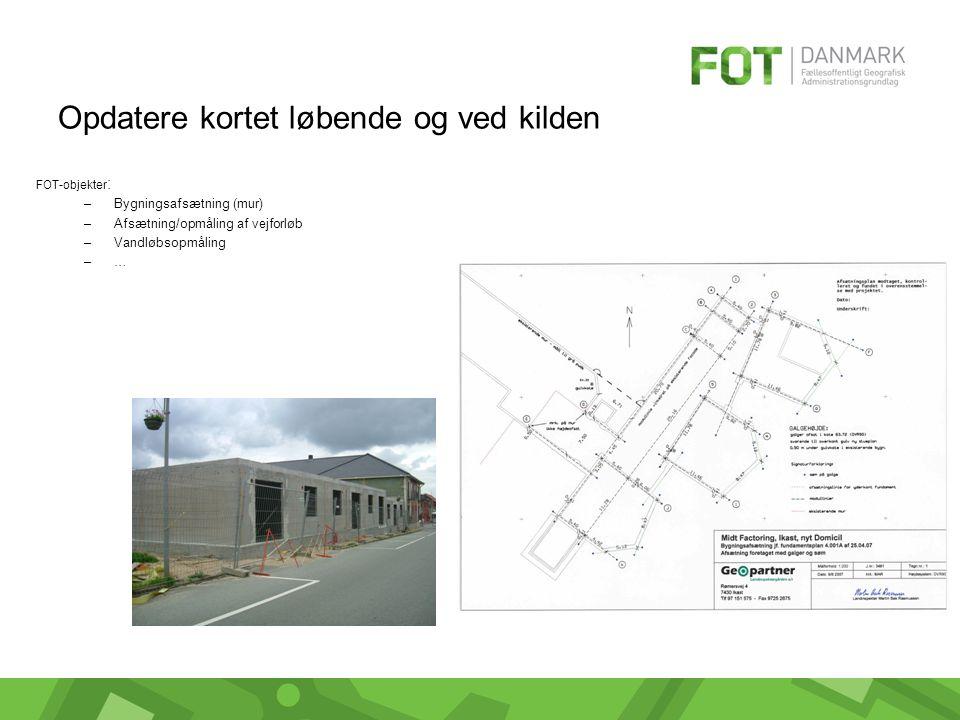 Opdatere kortet løbende og ved kilden FOT-objekter : –Bygningsafsætning (mur) –Afsætning/opmåling af vejforløb –Vandløbsopmåling –…