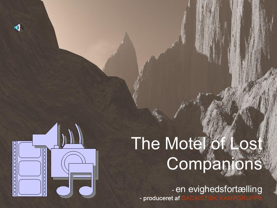 1 The Motel of Lost Companions - en evighedsfortælling - produceret af DADAISTISK KAMPGRUPPE