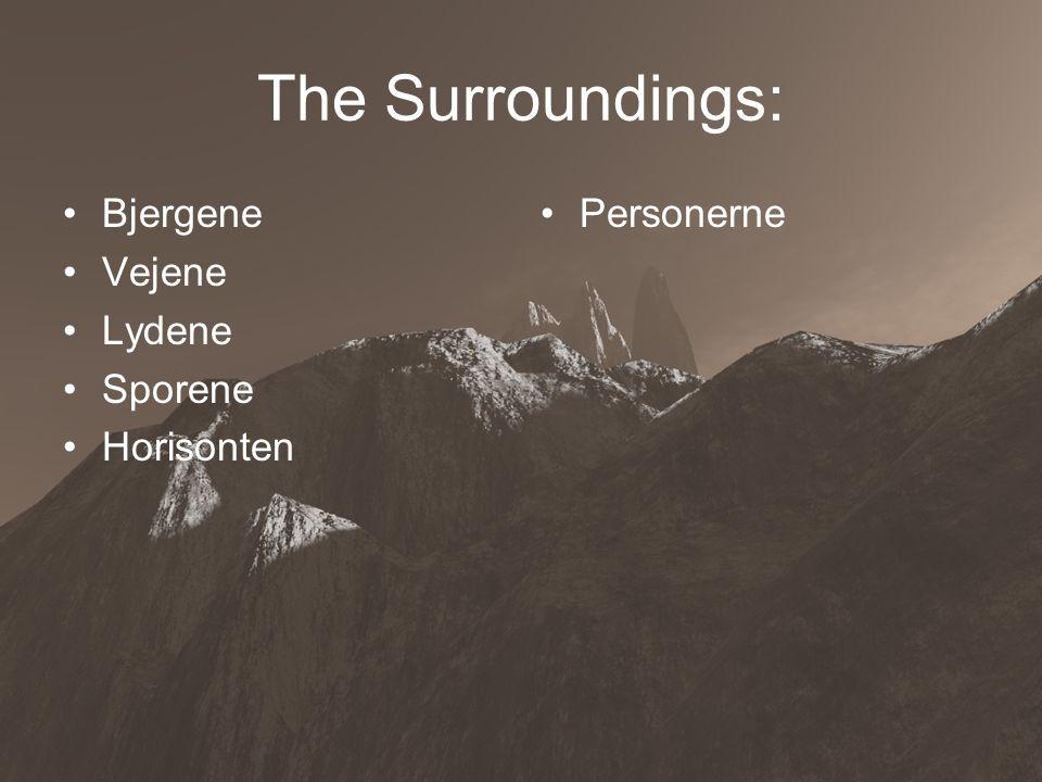 3 The Surroundings: •Bjergene •Vejene •Lydene •Sporene •Horisonten •Personerne