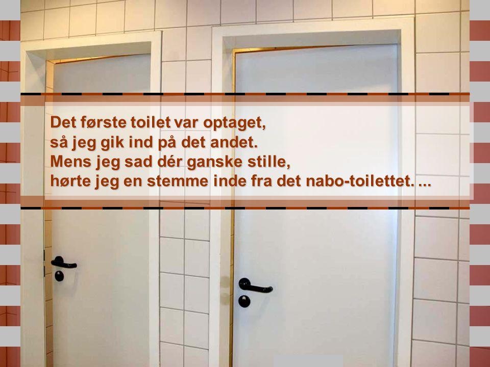 Det første toilet var optaget, så jeg gik ind på det andet.
