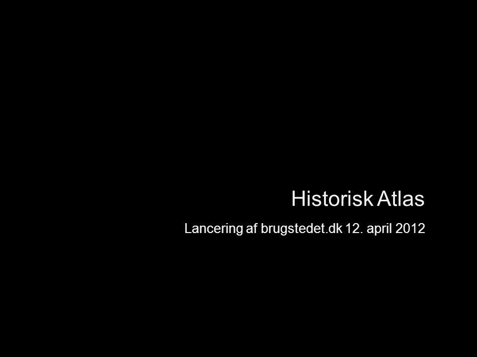 Historisk Atlas Lancering af brugstedet.dk 12. april 2012 Introduktion