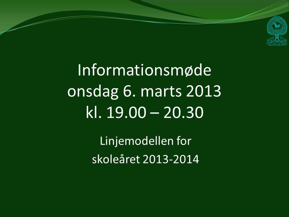 Informationsmøde onsdag 6. marts 2013 kl. 19.00 – 20.30 Linjemodellen for skoleåret 2013-2014