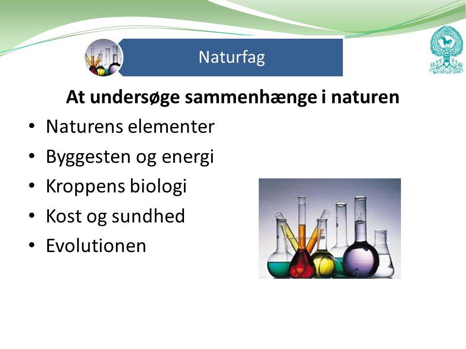 At undersøge sammenhænge i naturen • Naturens elementer • Byggesten og energi • Kroppens biologi • Kost og sundhed • Evolutionen