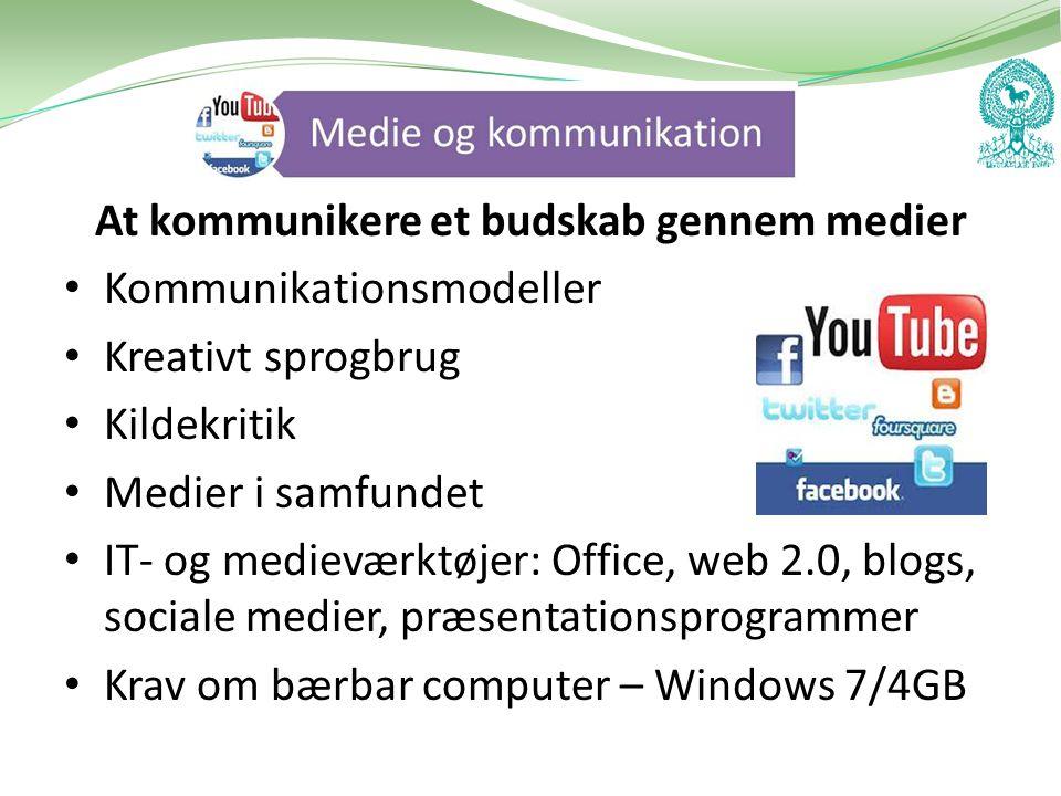 At kommunikere et budskab gennem medier • Kommunikationsmodeller • Kreativt sprogbrug • Kildekritik • Medier i samfundet • IT- og medieværktøjer: Office, web 2.0, blogs, sociale medier, præsentationsprogrammer • Krav om bærbar computer – Windows 7/4GB