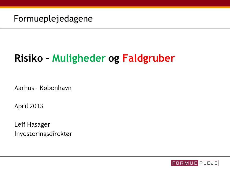 Formueplejedagene Risiko – Muligheder og Faldgruber Aarhus - København April 2013 Leif Hasager Investeringsdirektør