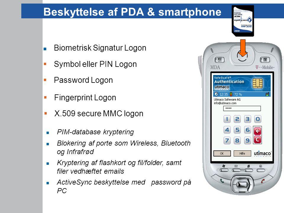 Beskyttelse af PDA & smartphone  Biometrisk Signatur Logon  Symbol eller PIN Logon  Password Logon  X.509 secure MMC logon  Fingerprint Logon  PIM-database kryptering  Blokering af porte som Wireless, Bluetooth og Infrafrød  Kryptering af flashkort og fil/folder, samt filer vedhæftet emails  ActiveSync beskyttelse med password på PC