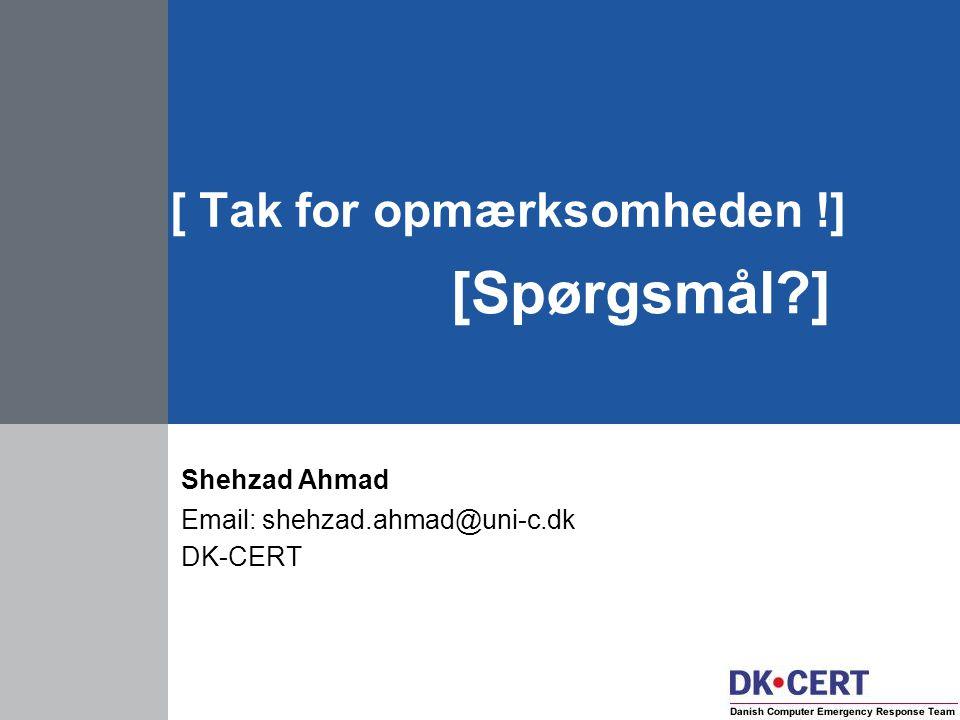 [ Tak for opmærksomheden !] [Spørgsmål ] Shehzad Ahmad Email: shehzad.ahmad@uni-c.dk DK-CERT