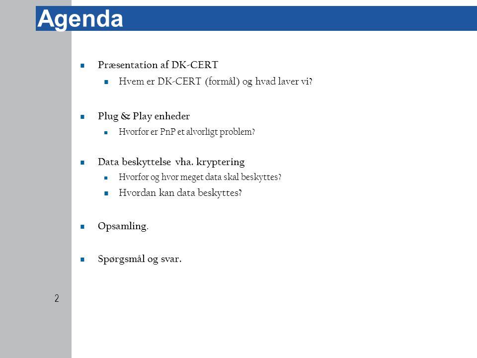 Agenda  Præsentation af DK-CERT  Hvem er DK-CERT (formål) og hvad laver vi.