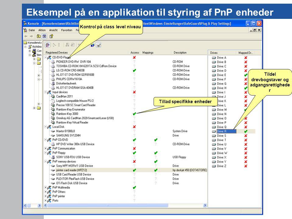 Eksempel på en applikation til styring af PnP enheder 9 Tildel drevbogstaver og adgangsrettighede r Kontrol på class level niveau Tillad specifikke enheder