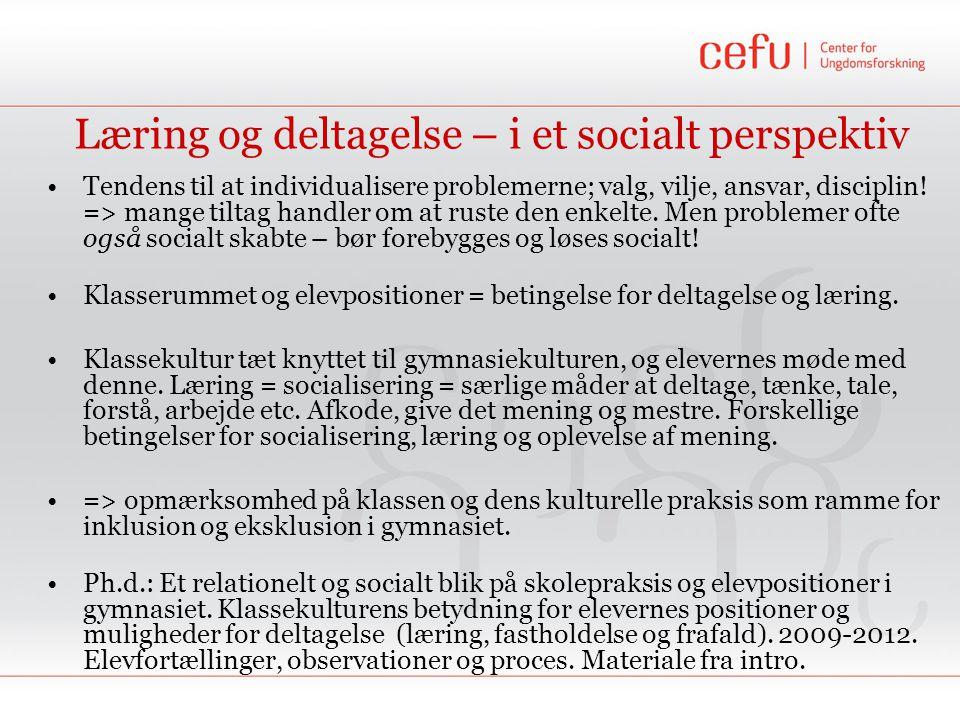 Læring og deltagelse – i et socialt perspektiv •Tendens til at individualisere problemerne; valg, vilje, ansvar, disciplin.