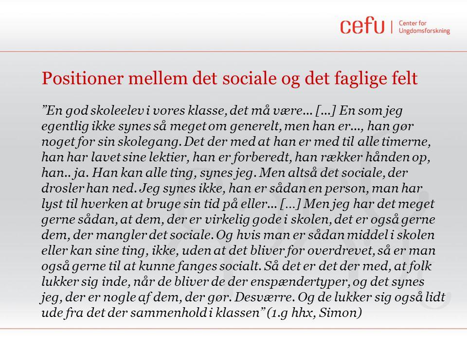 Positioner mellem det sociale og det faglige felt En god skoleelev i vores klasse, det må være...
